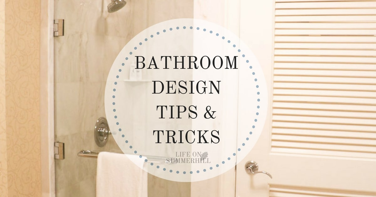Tips On Bathroom Design : Bathroom design tips and tricks life on summerhill
