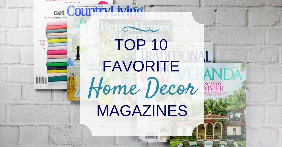 top 10 favorite home decor magazines life on summerhill - Home Decor Magazines