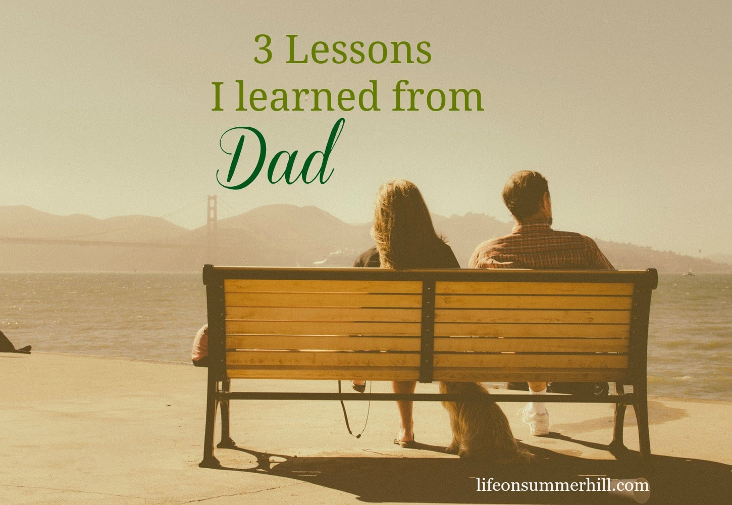 3 LESSONS I LEARNED FROM DAD
