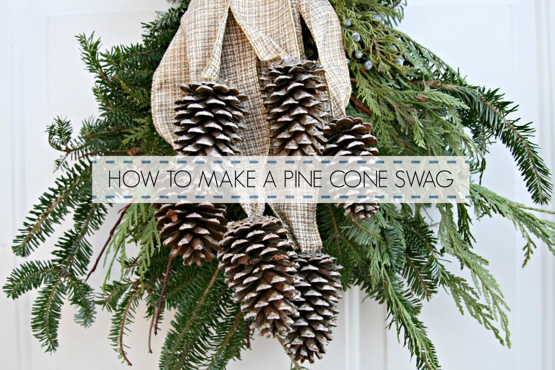 HOW TO MAKE A PINE CONE SWAG