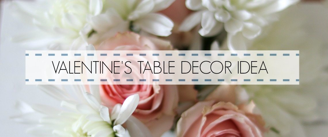 VALENTINE'S TABLE DECOR IDEA FILLED WITH LOVE