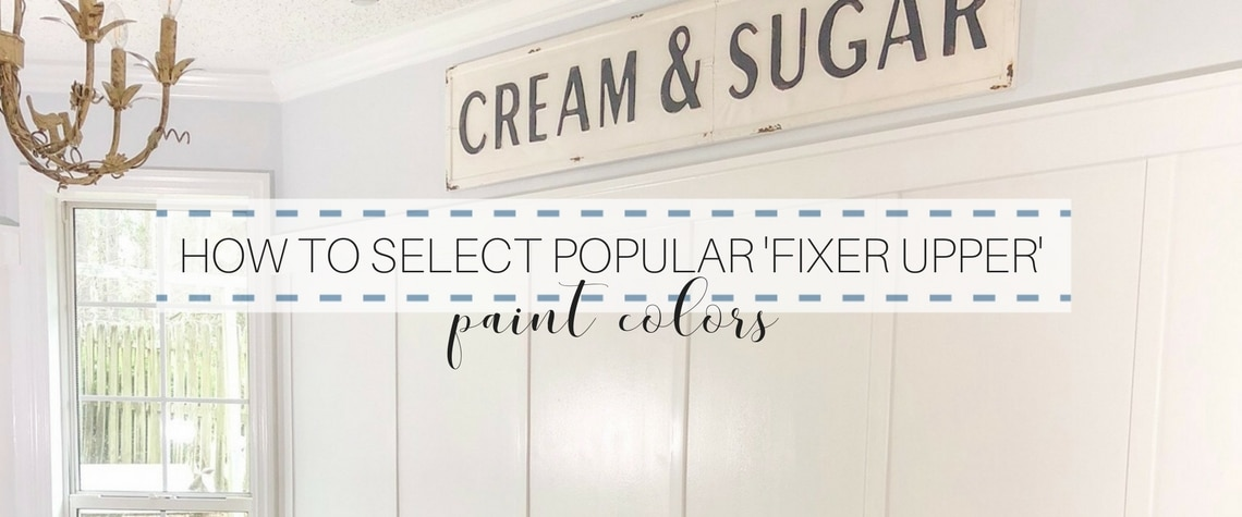 HOW TO SELECT POPULAR 'FIXER UPPER' PAINT COLORS