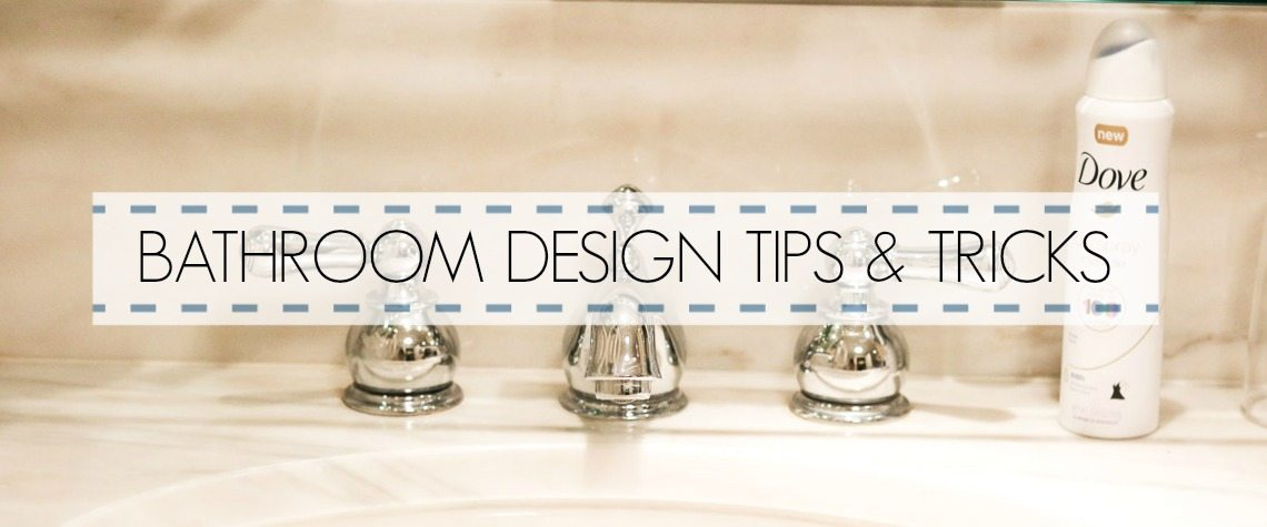 BATHROOM DESIGN TIPS AND TRICKS