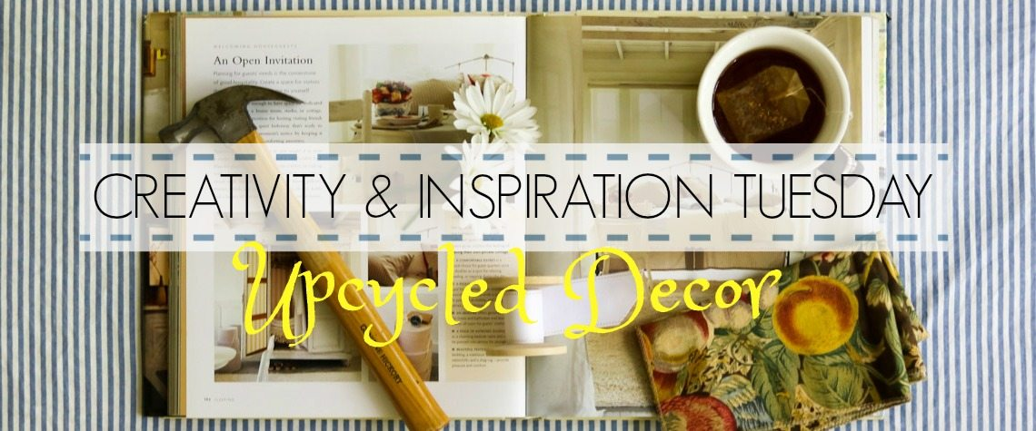Creativity & Inspiration Tuesday Upcycled Decor Round Up
