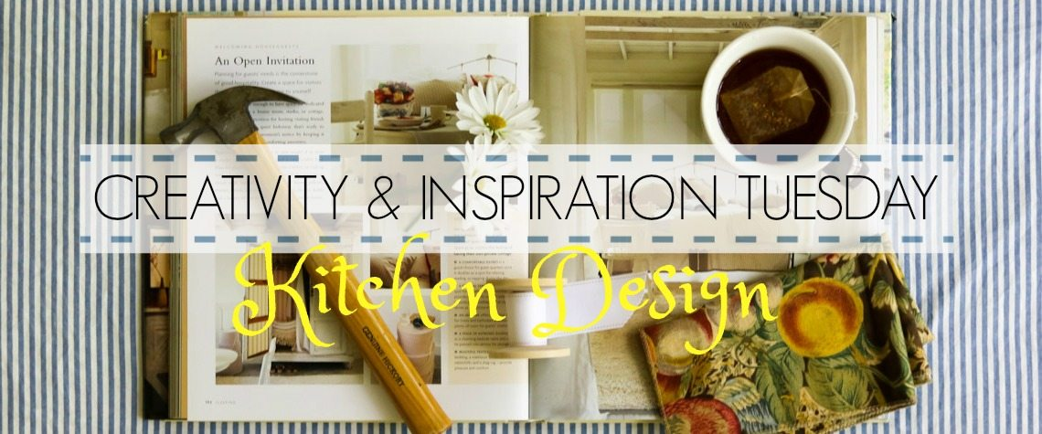 CREATIVITY & INSPIRATION TUESDAY – KITCHEN DESIGN