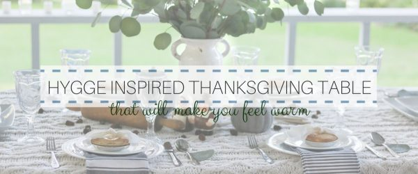 HYGGE INSPIRED THANKSGIVING TABLE THAT WILL MAKE YOU FEEL WARM