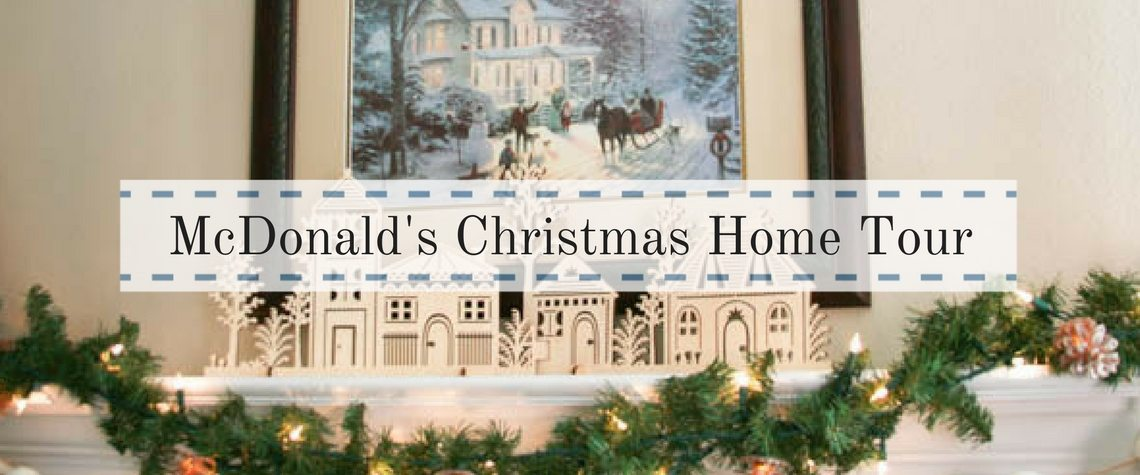 MCDONALD'S CHRISTMAS HOME TOUR FOR THE MOST WONDERFUL TIME OF THE YEAR