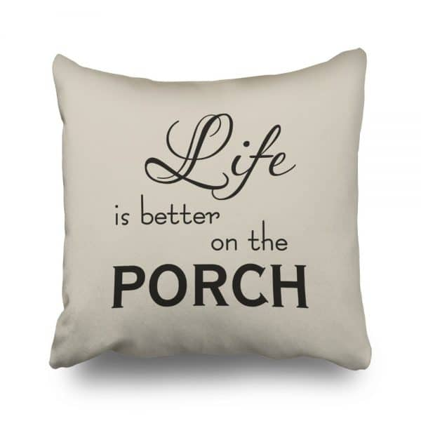Porch Decorating Ideas with a Life is better on the Porch Pillow